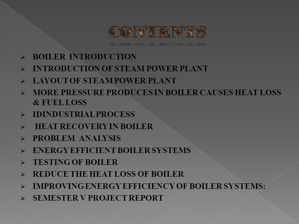 CONTENTS BOILER INTRODUCTION INTRODUCTION OF STEAM POWER PLANT