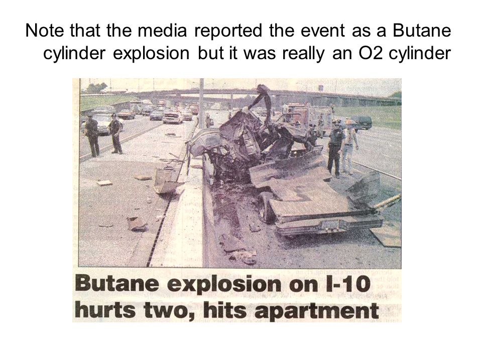 Note that the media reported the event as a Butane cylinder explosion but it was really an O2 cylinder
