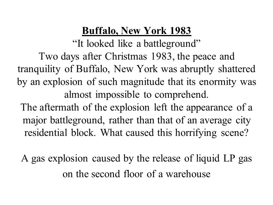 Buffalo, New York 1983 It looked like a battleground Two days after Christmas 1983, the peace and tranquility of Buffalo, New York was abruptly shattered by an explosion of such magnitude that its enormity was almost impossible to comprehend.