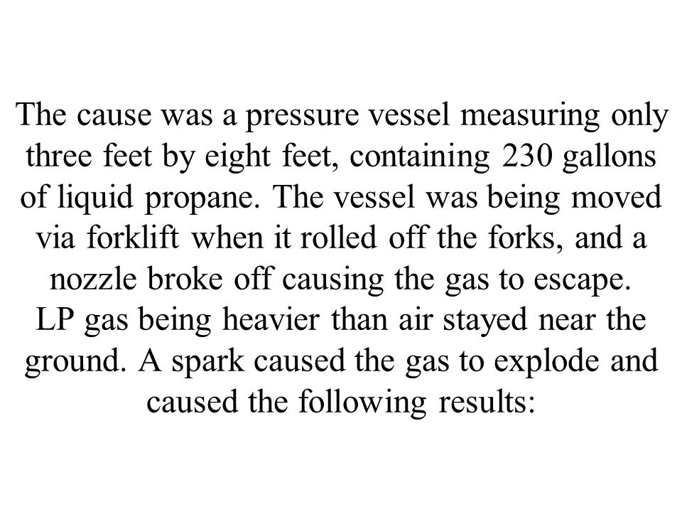The cause was a pressure vessel measuring only three feet by eight feet, containing 230 gallons of liquid propane.