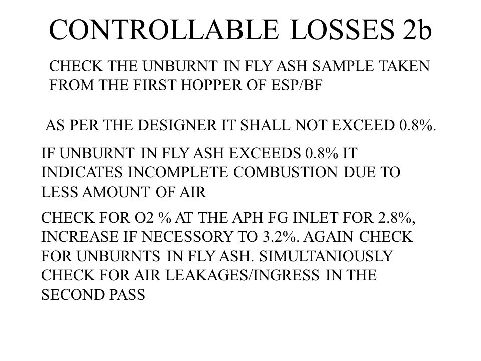 CONTROLLABLE LOSSES 2b CHECK THE UNBURNT IN FLY ASH SAMPLE TAKEN FROM THE FIRST HOPPER OF ESP/BF. AS PER THE DESIGNER IT SHALL NOT EXCEED 0.8%.