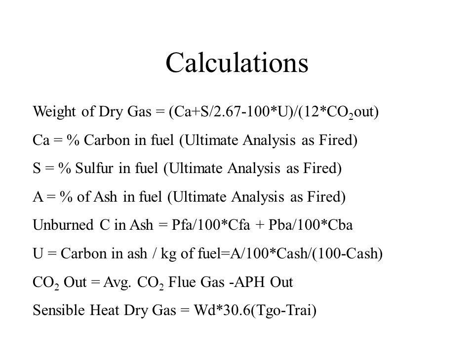 Calculations Weight of Dry Gas = (Ca+S/2.67-100*U)/(12*CO2out)