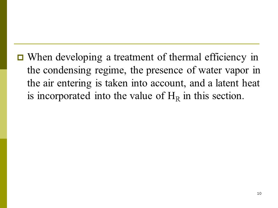 When developing a treatment of thermal efficiency in the condensing regime, the presence of water vapor in the air entering is taken into account, and a latent heat is incorporated into the value of HR in this section.