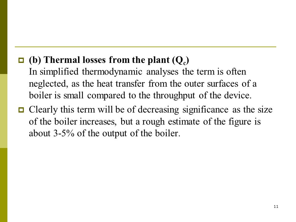 (b) Thermal losses from the plant (Qc) In simplified thermodynamic analyses the term is often neglected, as the heat transfer from the outer surfaces of a boiler is small compared to the throughput of the device.