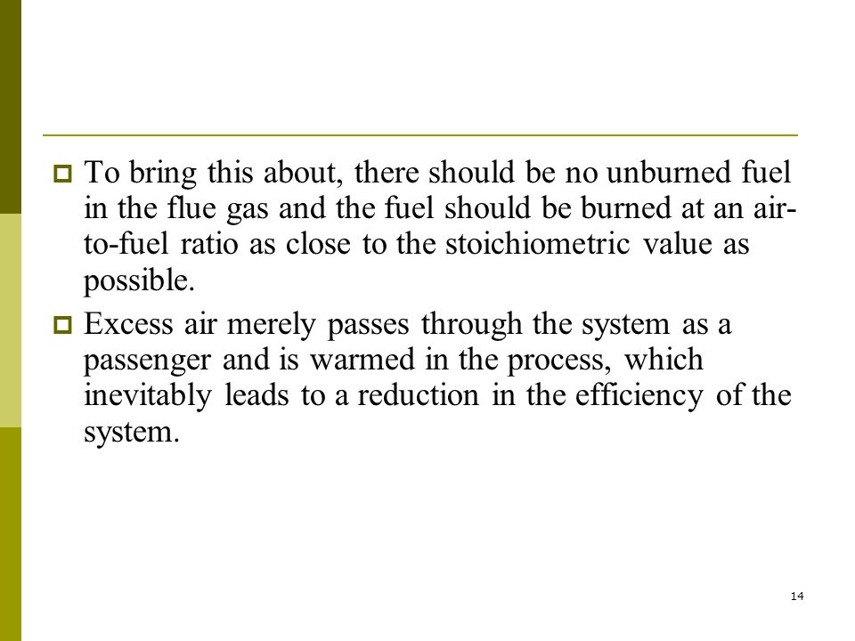 To bring this about, there should be no unburned fuel in the flue gas and the fuel should be burned at an air-to-fuel ratio as close to the stoichiometric value as possible.