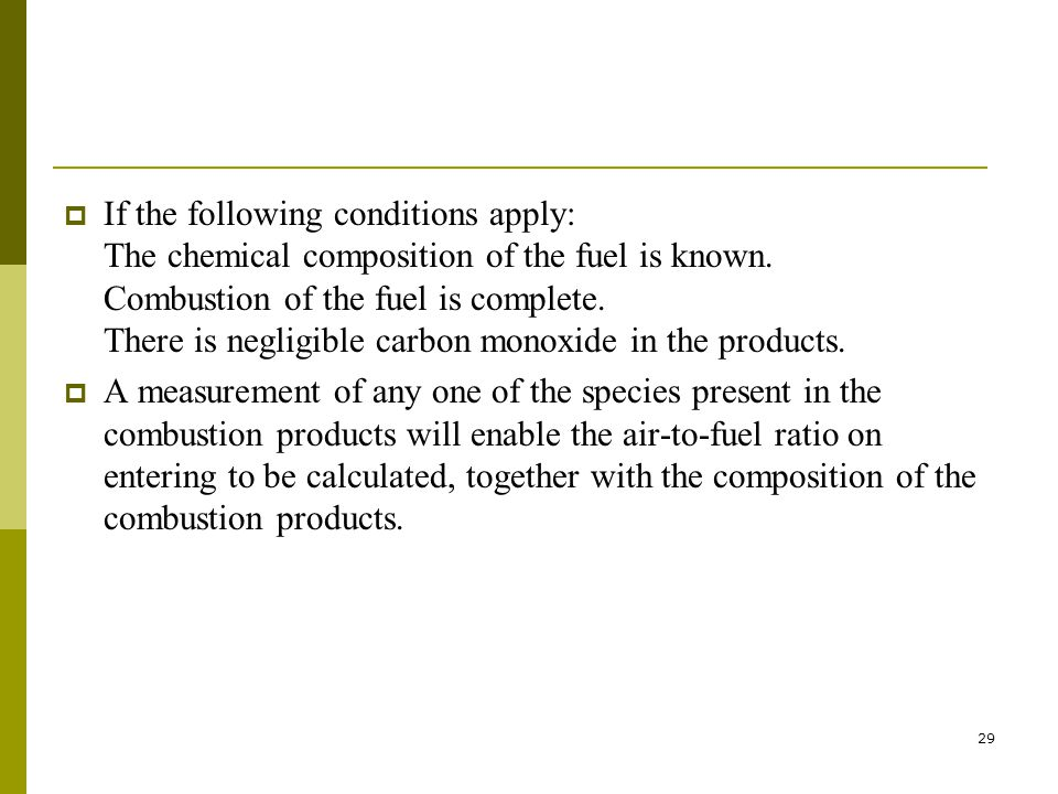 If the following conditions apply: The chemical composition of the fuel is known. Combustion of the fuel is complete. There is negligible carbon monoxide in the products.