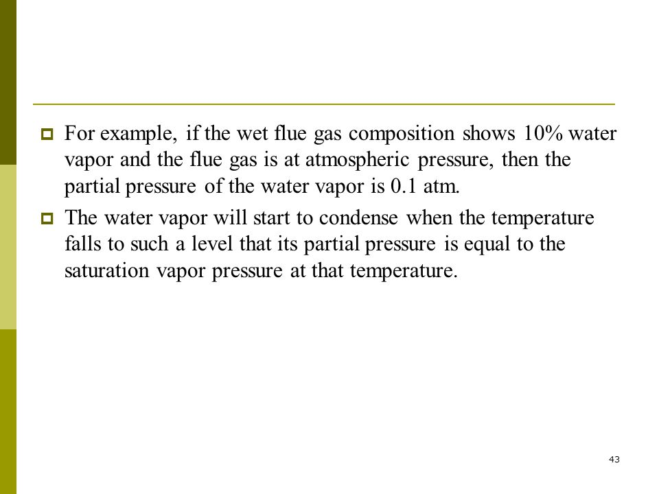 For example, if the wet flue gas composition shows 10% water vapor and the flue gas is at atmospheric pressure, then the partial pressure of the water vapor is 0.1 atm.