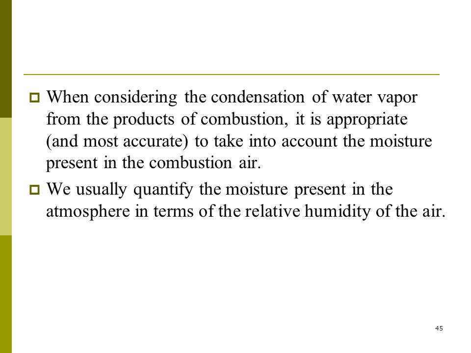 When considering the condensation of water vapor from the products of combustion, it is appropriate (and most accurate) to take into account the moisture present in the combustion air.