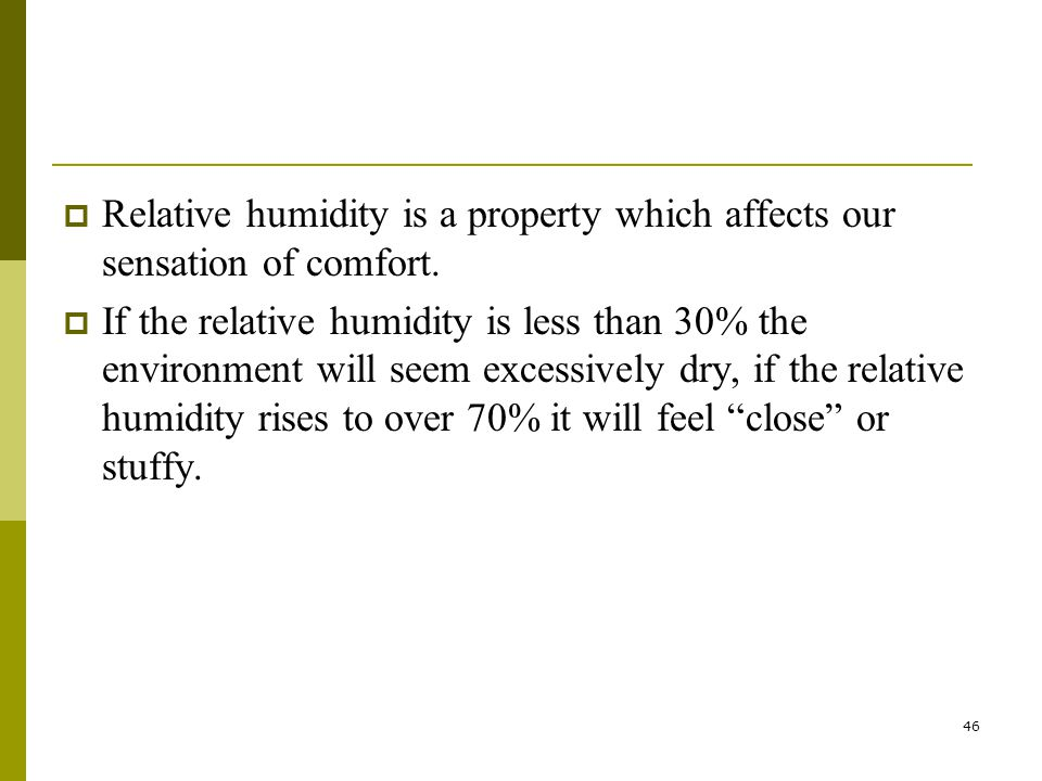 Relative humidity is a property which affects our sensation of comfort.