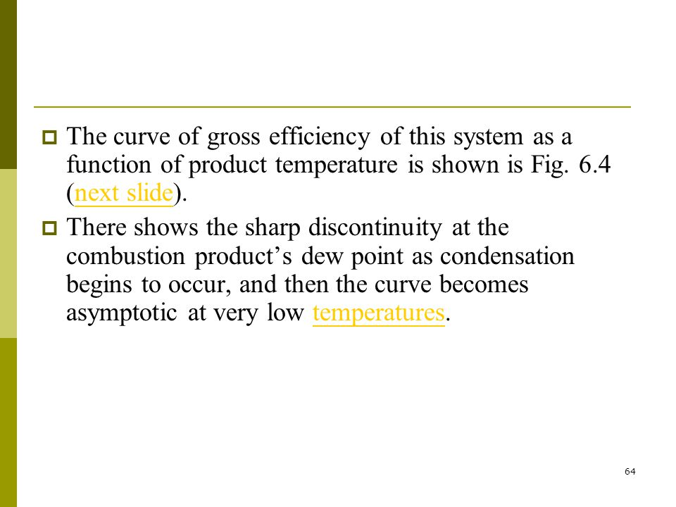 The curve of gross efficiency of this system as a function of product temperature is shown is Fig. 6.4 (next slide).
