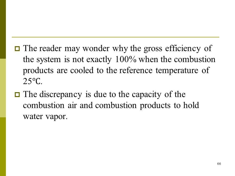 The reader may wonder why the gross efficiency of the system is not exactly 100% when the combustion products are cooled to the reference temperature of 25℃.