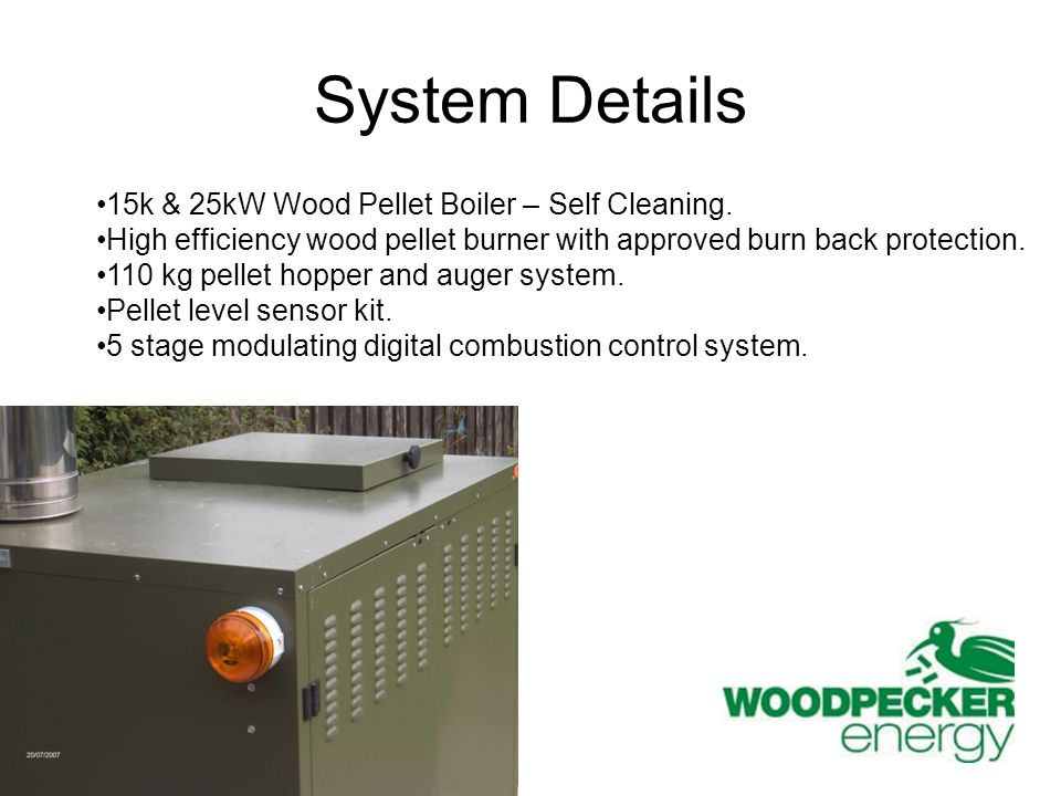 System Details 15k & 25kW Wood Pellet Boiler – Self Cleaning.