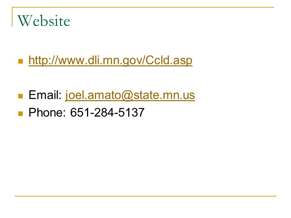 Website http://www.dli.mn.gov/Ccld.asp Email: joel.amato@state.mn.us