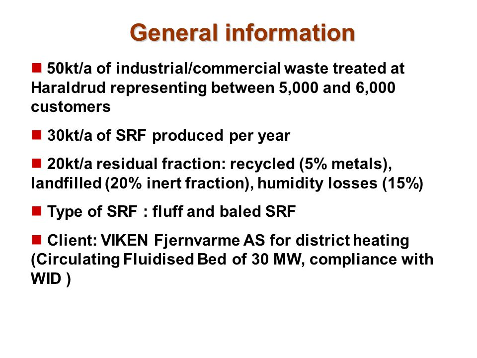 General information 50kt/a of industrial/commercial waste treated at Haraldrud representing between 5,000 and 6,000 customers.