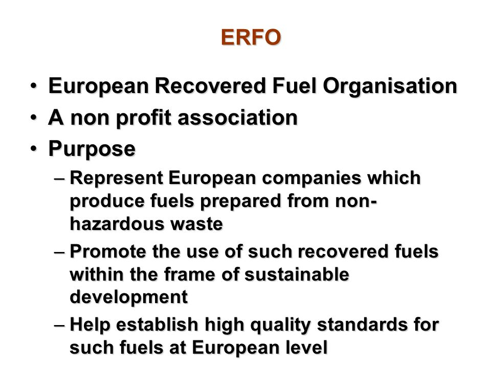 European Recovered Fuel Organisation A non profit association Purpose