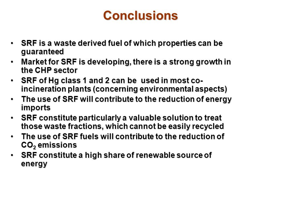 Conclusions SRF is a waste derived fuel of which properties can be guaranteed.