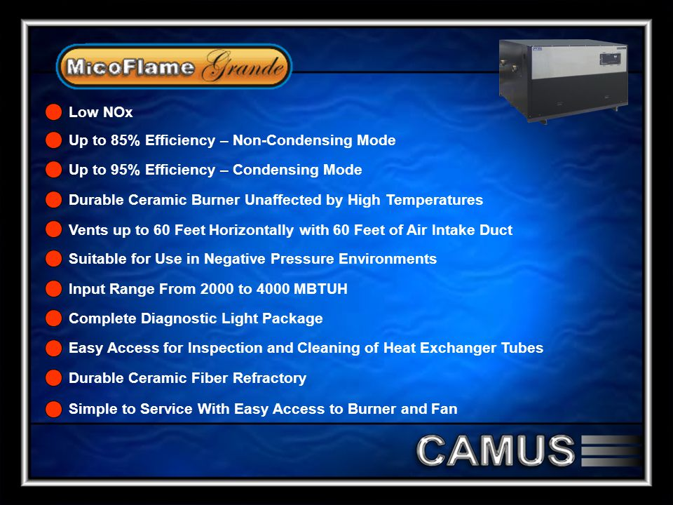 Low NOx Up to 85% Efficiency – Non-Condensing Mode. Durable Ceramic Burner Unaffected by High Temperatures.