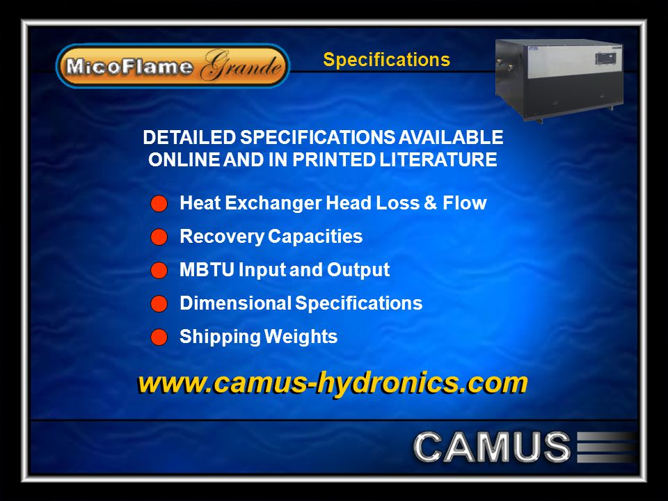 DETAILED SPECIFICATIONS AVAILABLE ONLINE AND IN PRINTED LITERATURE
