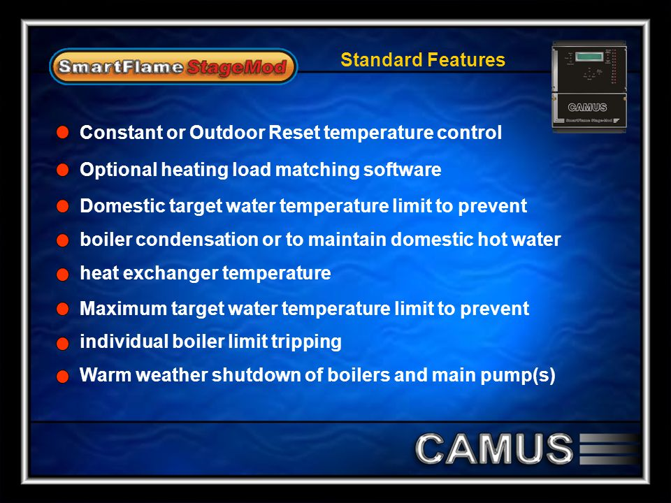Standard Features Constant or Outdoor Reset temperature control. Optional heating load matching software.