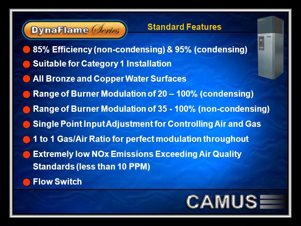 Standard Features 85% Efficiency (non-condensing) & 95% (condensing) Suitable for Category 1 Installation.