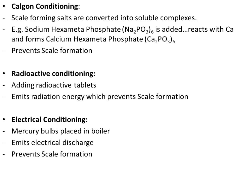 Calgon Conditioning: Scale forming salts are converted into soluble complexes.