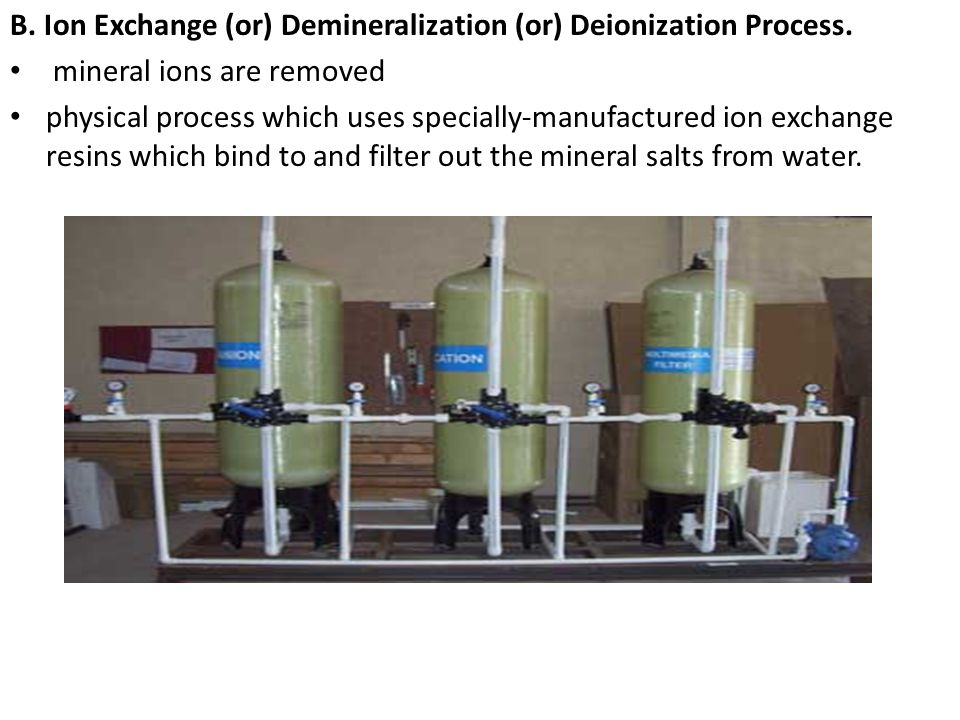 B. Ion Exchange (or) Demineralization (or) Deionization Process.