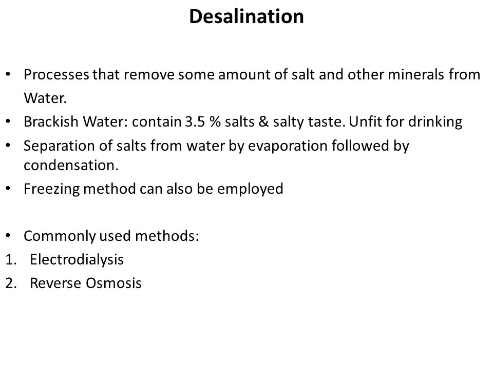Desalination Processes that remove some amount of salt and other minerals from. Water.