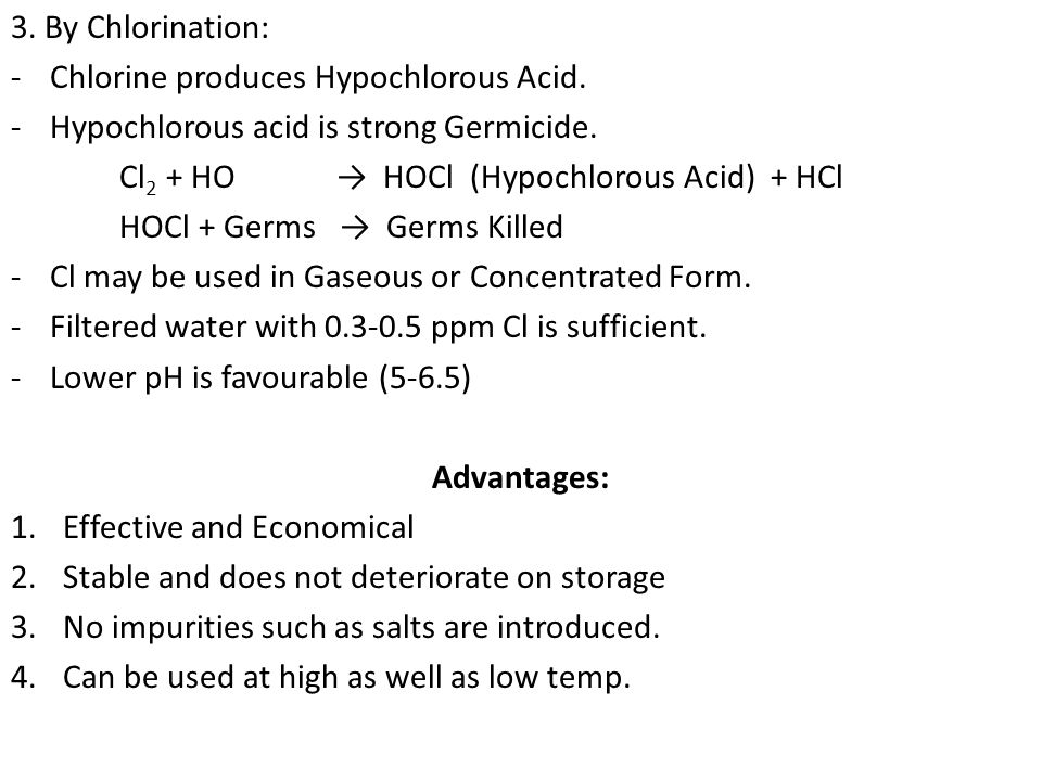3. By Chlorination: Chlorine produces Hypochlorous Acid. Hypochlorous acid is strong Germicide.