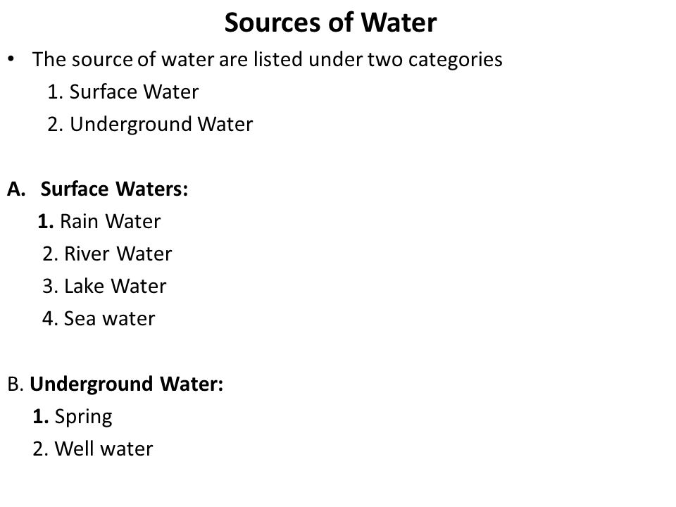 Sources of Water The source of water are listed under two categories