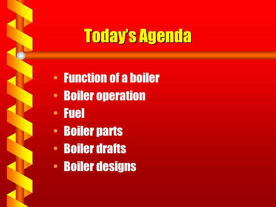 Today's Agenda Function of a boiler Boiler operation Fuel Boiler parts