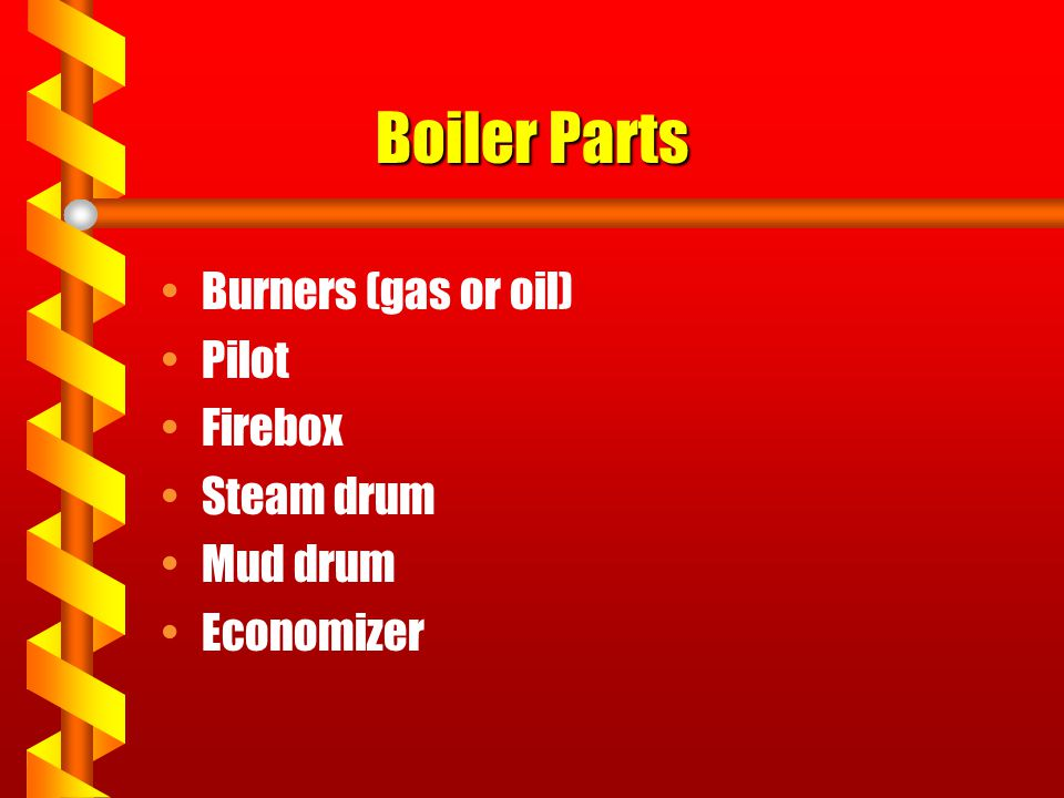 Boiler Parts Burners (gas or oil) Pilot Firebox Steam drum Mud drum