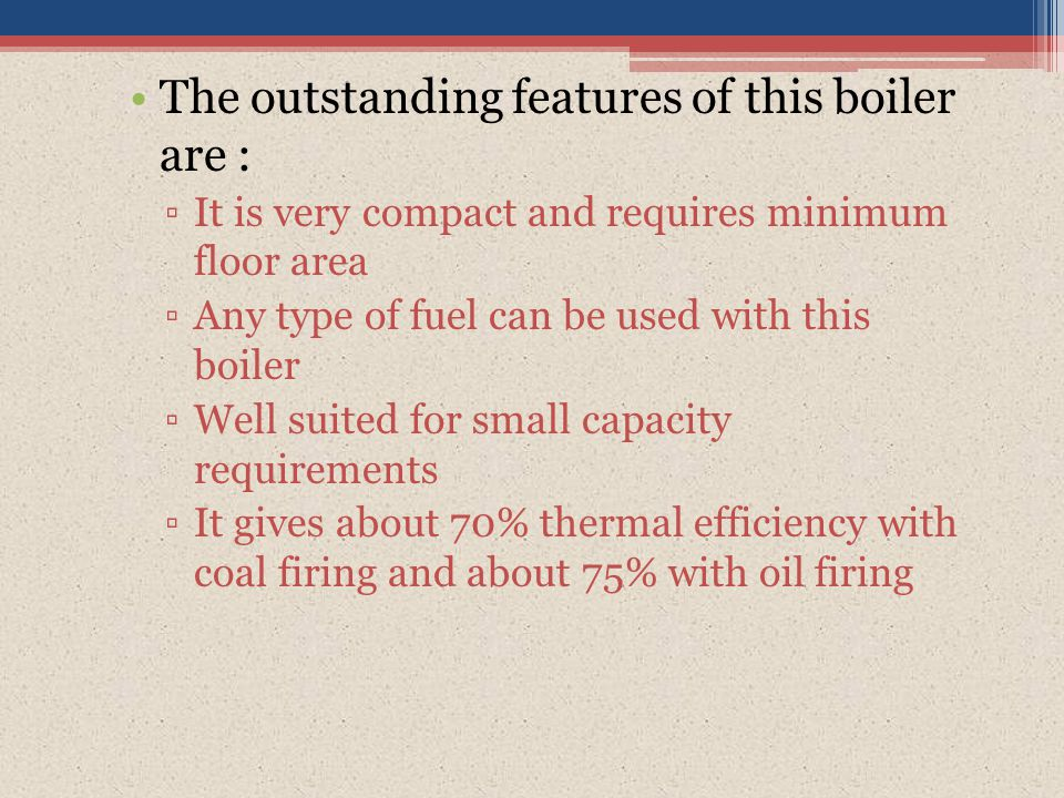 The outstanding features of this boiler are :