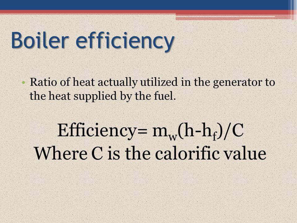 Boiler efficiency Efficiency= mw(h-hf)/C