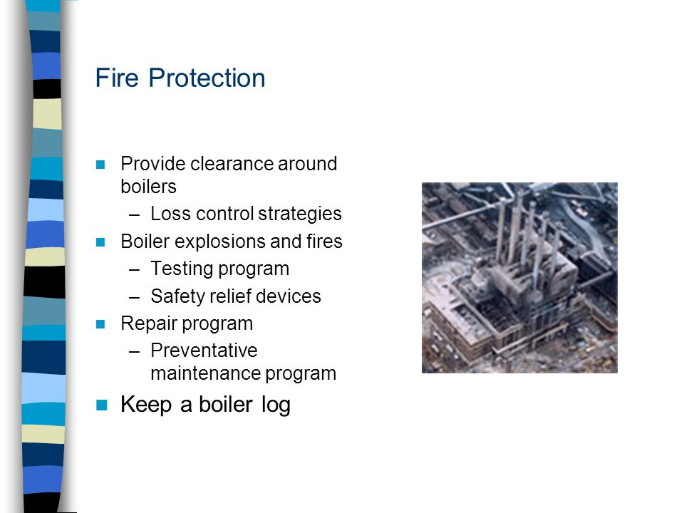 Fire Protection Keep a boiler log Provide clearance around boilers