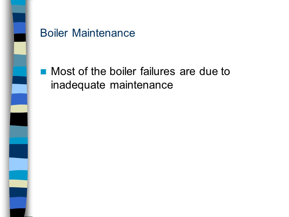Most of the boiler failures are due to inadequate maintenance