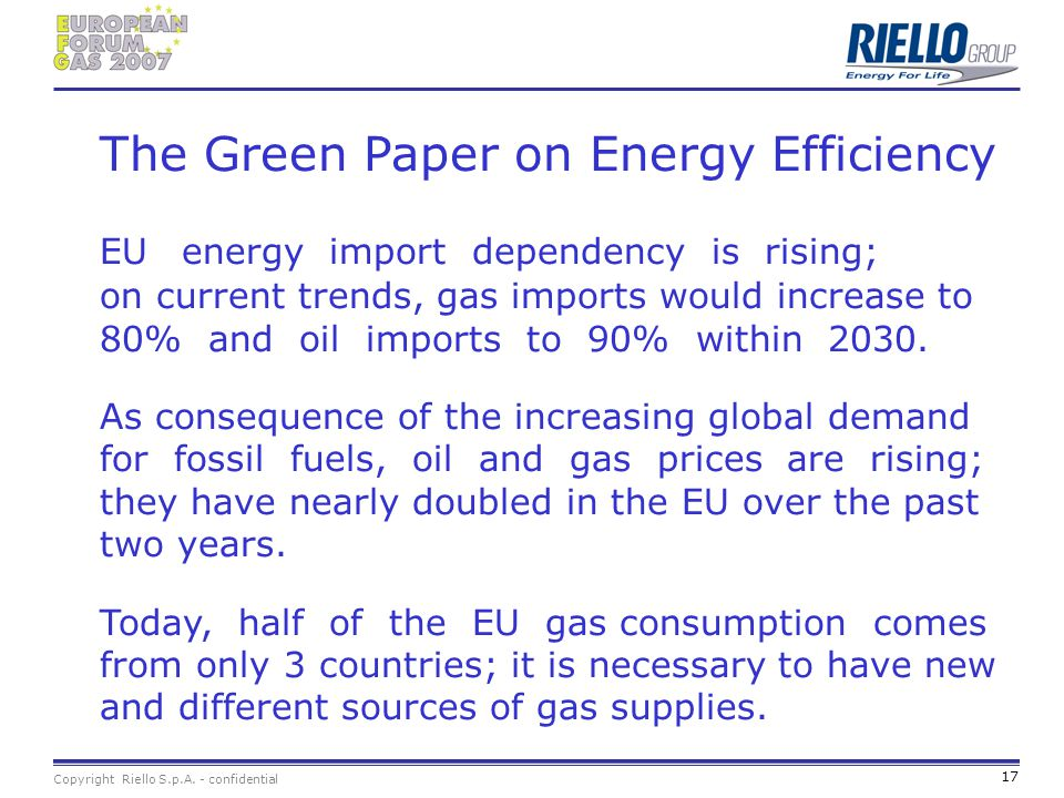 The Green Paper on Energy Efficiency EU energy import dependency is rising; on current trends, gas imports would increase to 80% and oil imports to 90% within 2030.