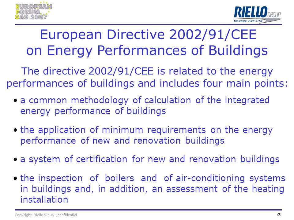European Directive 2002/91/CEE on Energy Performances of Buildings The directive 2002/91/CEE is related to the energy performances of buildings and includes four main points: