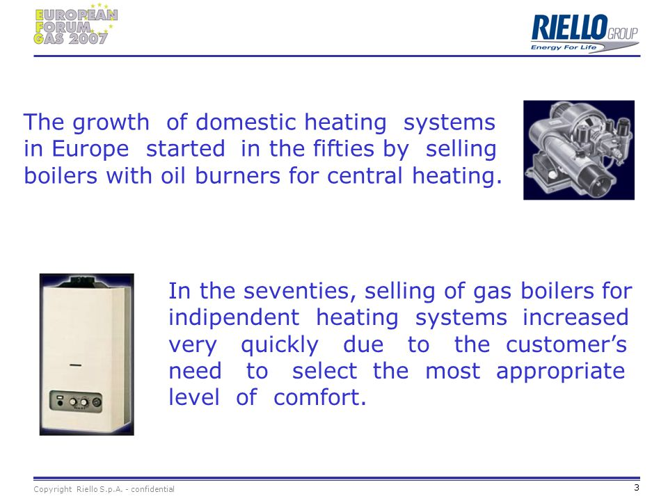 The growth of domestic heating systems in Europe started in the fifties by selling boilers with oil burners for central heating.