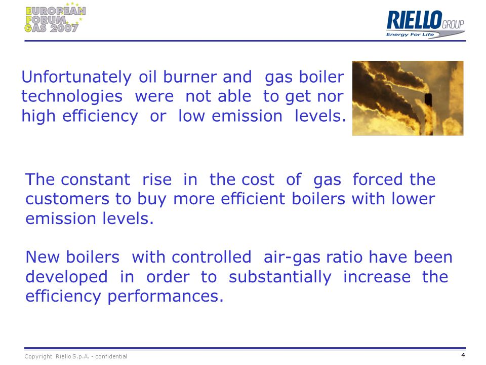 Unfortunately oil burner and gas boiler technologies were not able to get nor high efficiency or low emission levels.