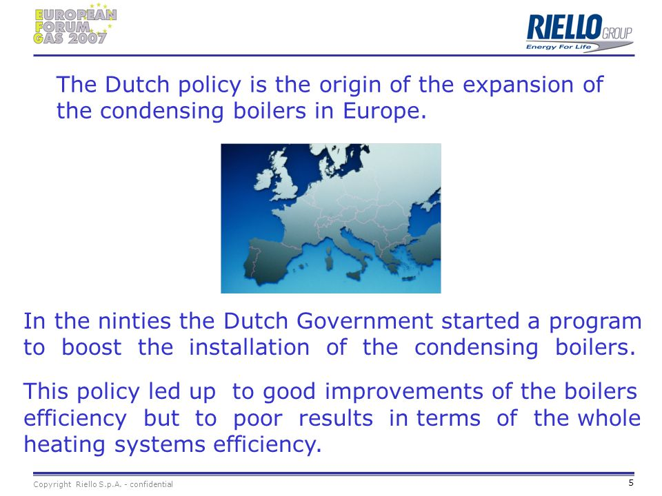 The Dutch policy is the origin of the expansion of the condensing boilers in Europe.