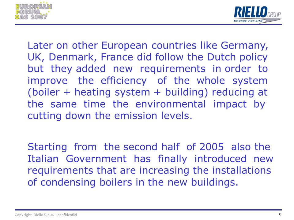 Later on other European countries like Germany, UK, Denmark, France did follow the Dutch policy but they added new requirements in order to improve the efficiency of the whole system (boiler + heating system + building) reducing at the same time the environmental impact by cutting down the emission levels.