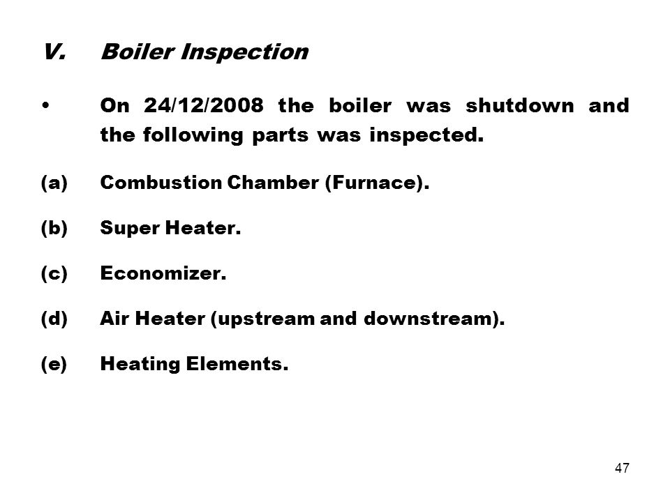 Boiler Inspection On 24/12/2008 the boiler was shutdown and the following parts was inspected. (a) Combustion Chamber (Furnace).
