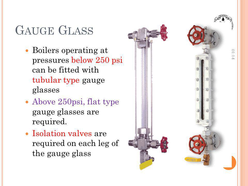 Gauge Glass 12:36. Boilers operating at pressures below 250 psi can be fitted with tubular type gauge glasses.