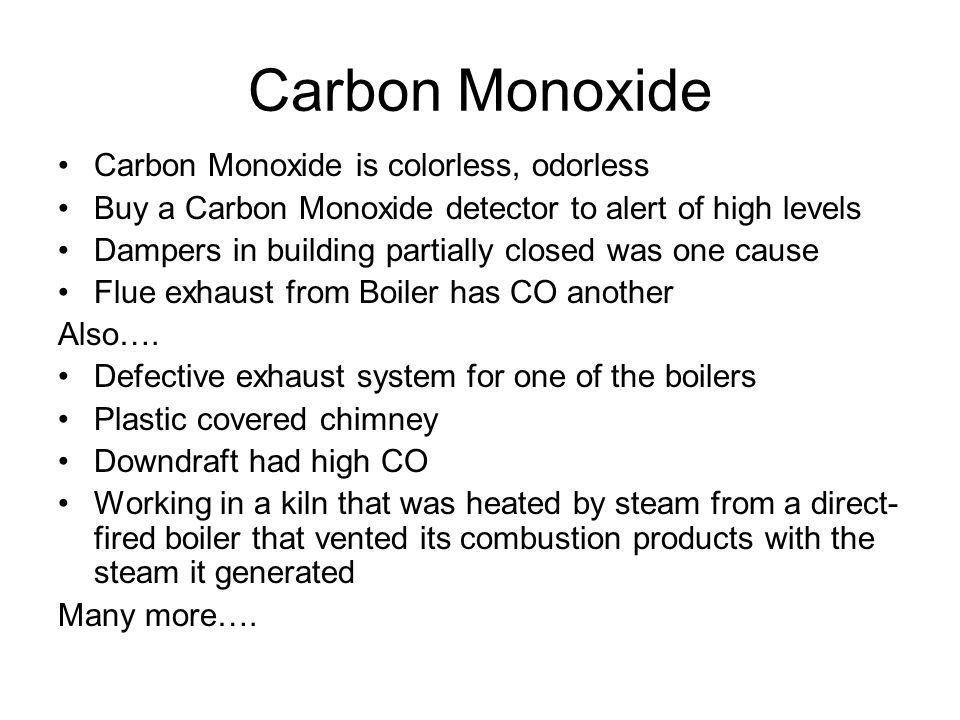 Carbon Monoxide Carbon Monoxide is colorless, odorless