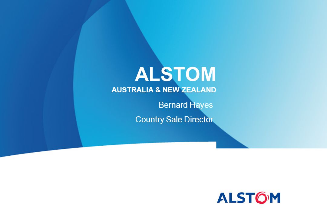 ALSTOM AUSTRALIA & NEW ZEALAND Bernard Hayes Country Sale Director
