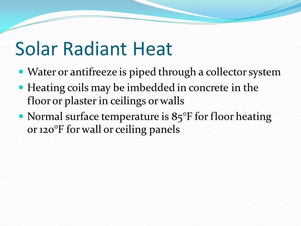 Solar Radiant Heat Water or antifreeze is piped through a collector system.