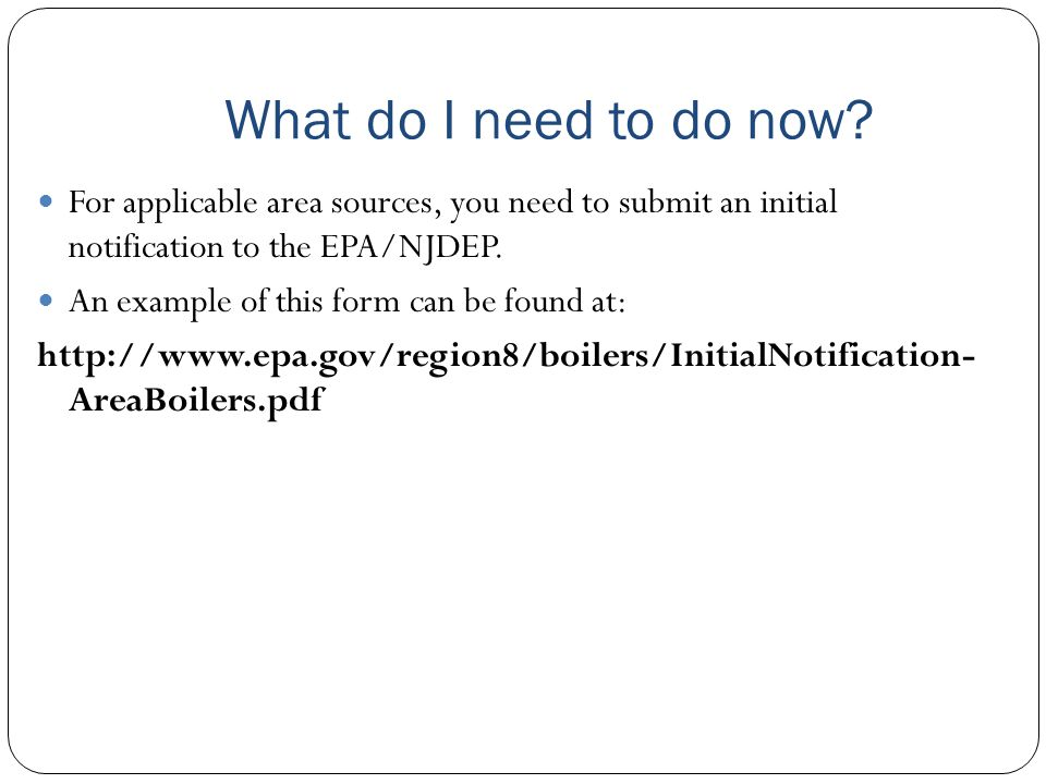 What do I need to do now For applicable area sources, you need to submit an initial notification to the EPA/NJDEP.