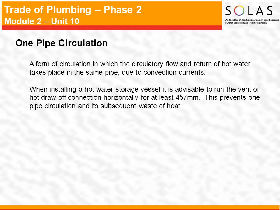 One Pipe Circulation A form of circulation in which the circulatory flow and return of hot water.
