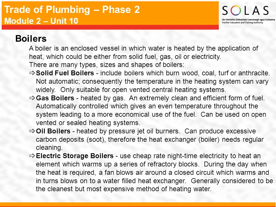 Boilers A boiler is an enclosed vessel in which water is heated by the application of.