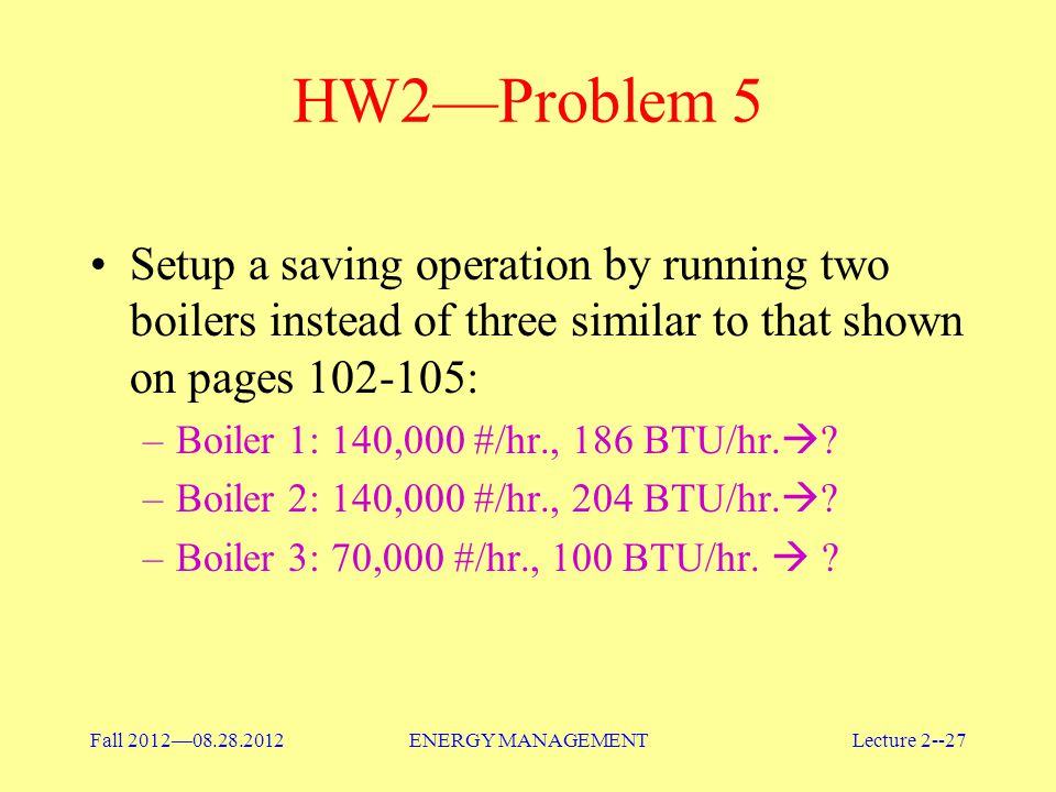 HW2—Problem 5 Setup a saving operation by running two boilers instead of three similar to that shown on pages 102-105: